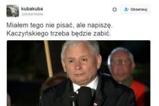 """Anonimowy internauta napisał na Twitterze, że """"Kaczyńskiego trzeba będzie zabić""""."""