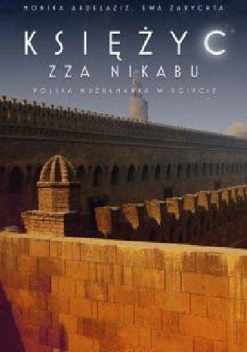Monika Abdelaziz, Ewa Zarychta Księżyc zza nikabu. Polska muzułmanka w Egipcie