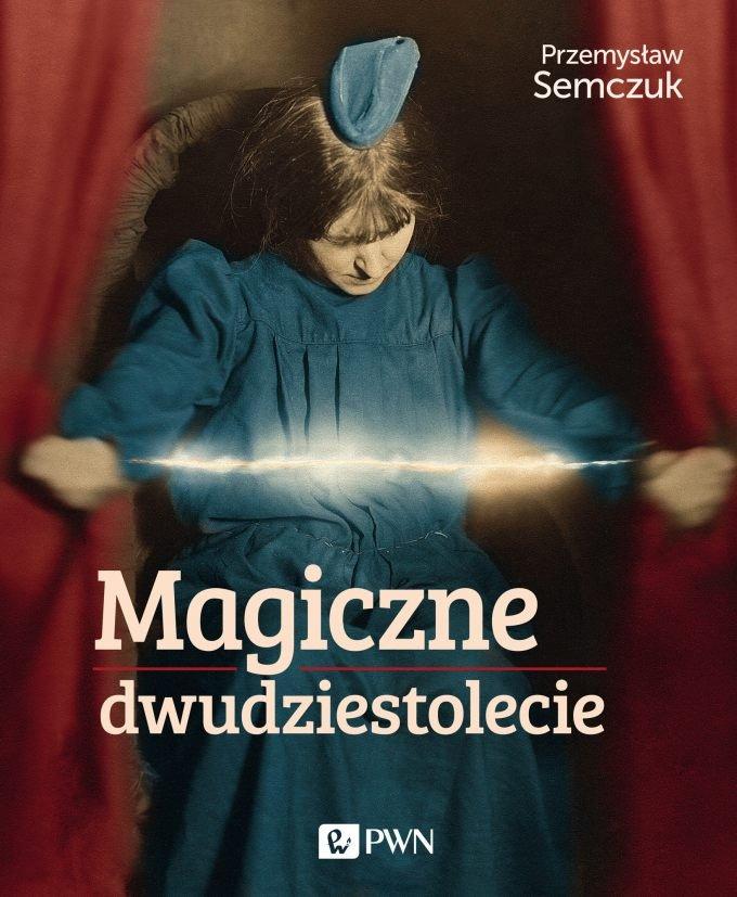 """Okładka książki """"Magiczne dwudziestolecie"""", reportażu historycznego autorstwa Przemysława Semczuka opisującego modę na spirytyzm w II RP."""