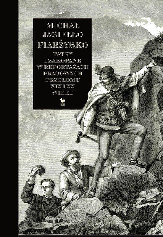 Michał Jagiełło Piarżysko Tatry i Zakopane w reportażach prasowych przełomu XIX i XX wieku