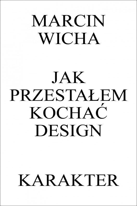"""Marcin Wicha """"Jak przestałem kochać design"""""""
