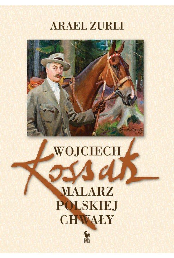 Arael Zurli Wojciech Kossak. Malarz chwały polskiej