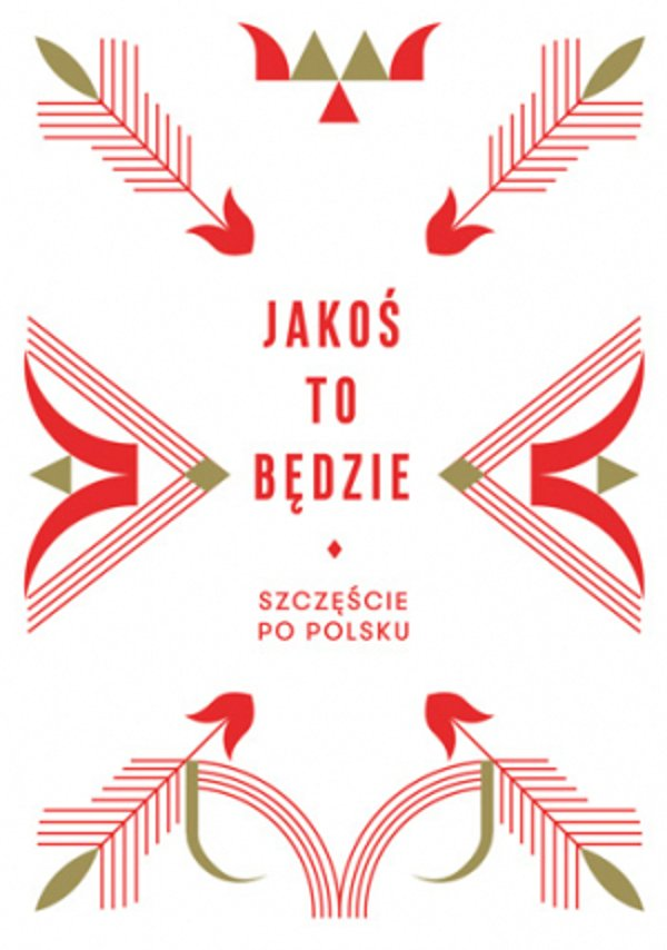"""W książce """"Jakoś to będzie. Szczęście po polsku"""" znajdziemy potwierdzenie, że to podejście do życia najlepiej charakteryzuje Polaków. Dzięki niemu jesteśmy w stanie przetrwać najcięższe czasy."""