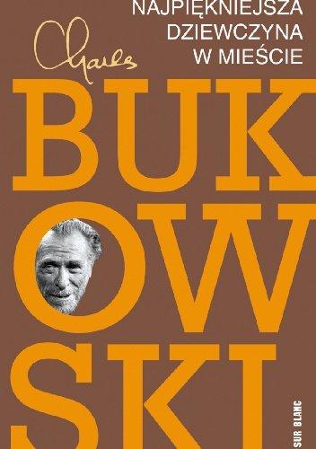 Charles Bukowski Najpiękniejsza dziewczyna w mieście