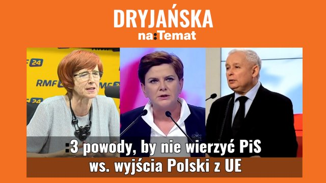 Czy można wierzyć PiS-owi, że nie wyprowadzi Polski z Unii?