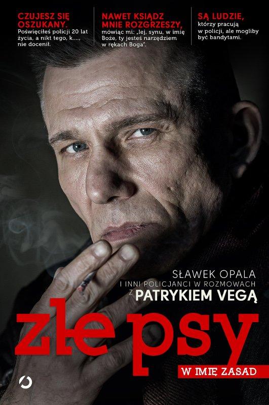 """""""Złe psy. W imię zasad"""" to literacki debiut Patryka Vegi."""