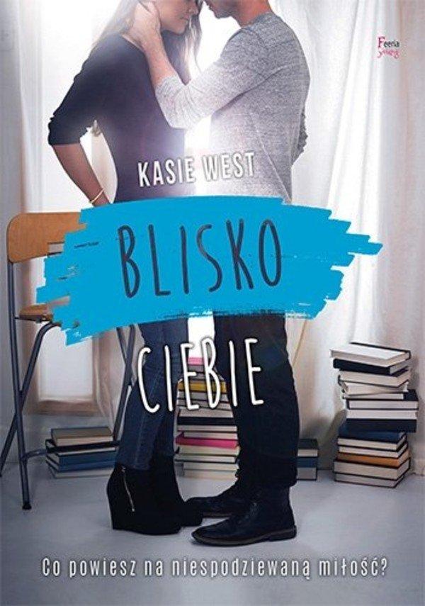 """Kasie West """"Blisko ciebie"""""""