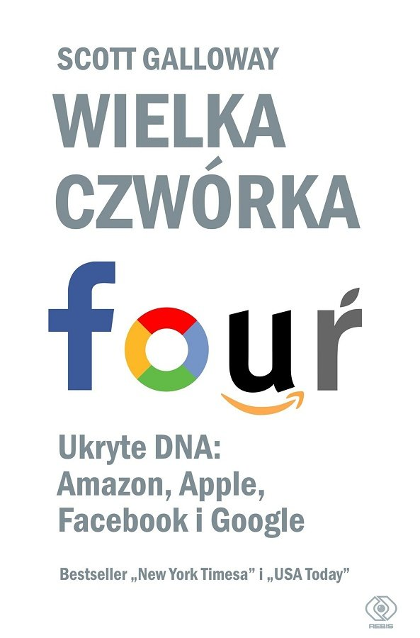 "Scott Galloway ""Wielka czwórka. Ukryte DNA: Amazon, Apple, Facebooka i Google"""