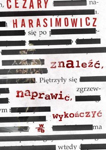 Cezary Harasimowicz Znaleźć, naprawić, wykończyć