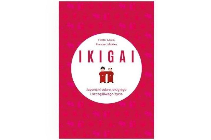 """""""Ikigai. Japoński sekret długiego i szczęśliwego życia"""", Hector Garcia i Francesc Miralles, wyd. Muza"""