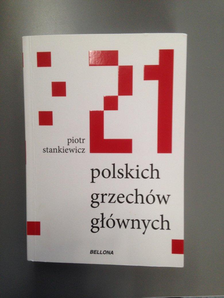 """""""21 polskich grzechów głównych"""" Piotra Stankiewicza mocno punktuje nasze narodowe przywary."""