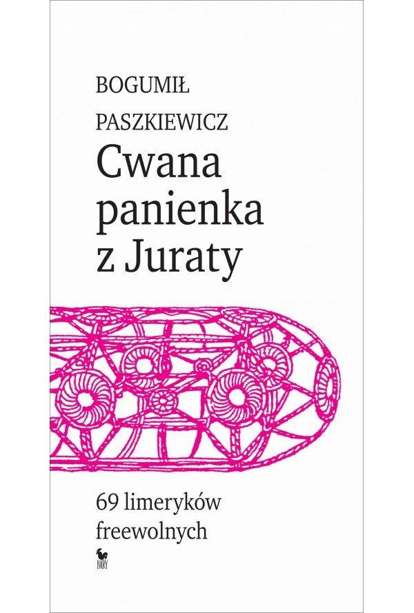 Bogumił Paszkiewicz Cwana panienka z Juraty. 69 limeryków freewolnych