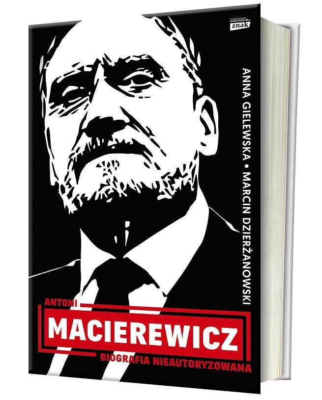 Marcin Dzierżanowski i Anna Gielewska napisali książkę pt. Antoni Macierewicz. Biografia nieautoryzowana.