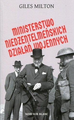 Giles Milton Ministerstwo niedżentelmeńskich działań wojennych
