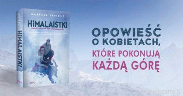 """""""Himalaistki"""" to 14 opowieści o Polkach, które – nomen omen – zaszły wysoko."""