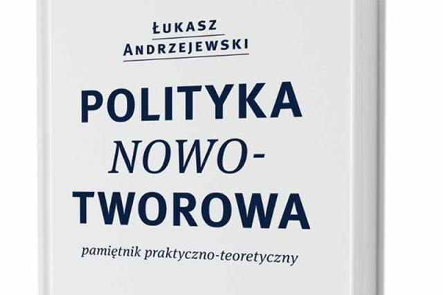 """""""Polityka nowotworowa. Pamiętnik praktyczno-teoretyczny"""" autorstwa Łukasza Andrzejewskiego, Wydawnictwo Krytyka Polityczna."""