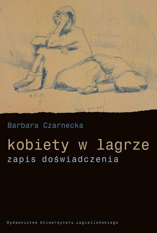 Barbara Czarnecka Kobiety w lagrze. Zapis doświadczenia