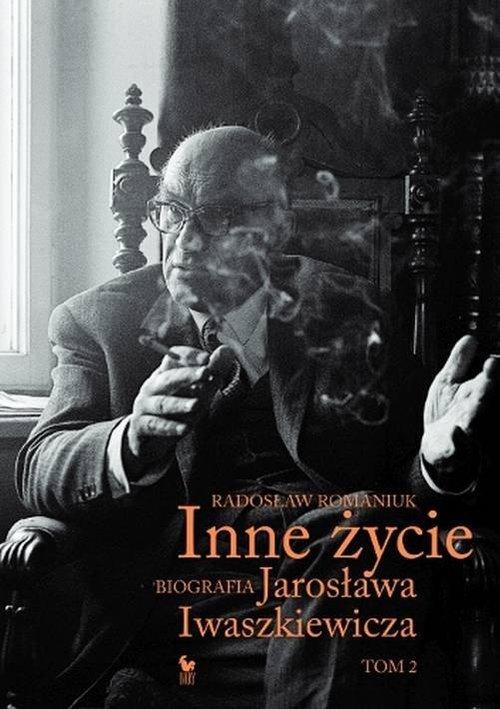Radosław Romaniuk Inne życie. Biografia Jarosława Iwaszkiewicza (tom 2)
