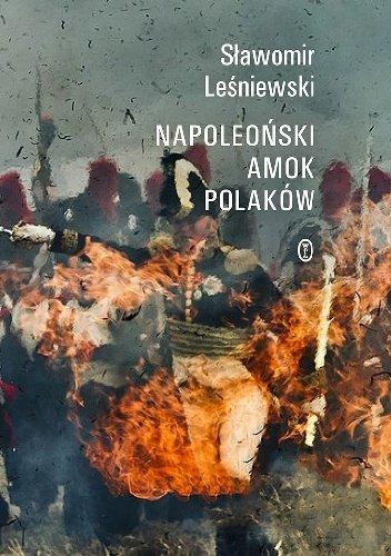 Sławomir Leśniewski Napoleoński amok Polaków