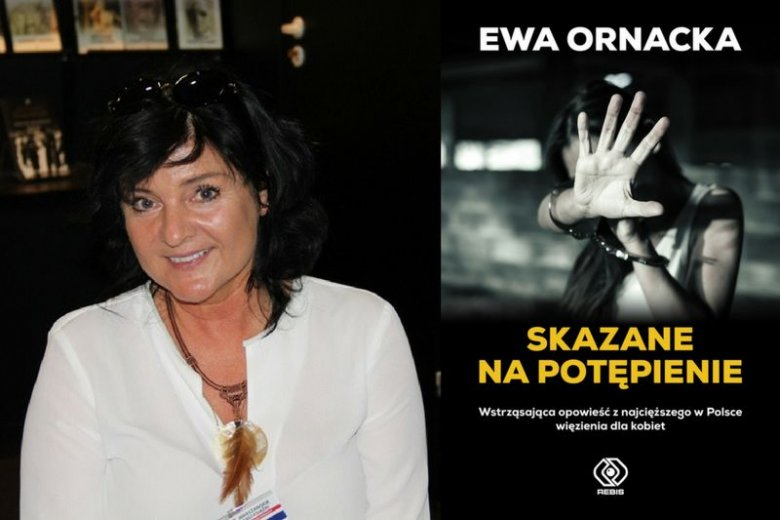 Ewa Ornacka to znana dziennikarka śledcza i autorka książek o zorganizowanej przestępczości. W swojej najnowszej publikacji ''Skazane na potępienie'' odsłania kulisy życia kobiet w polskich więzieniach
