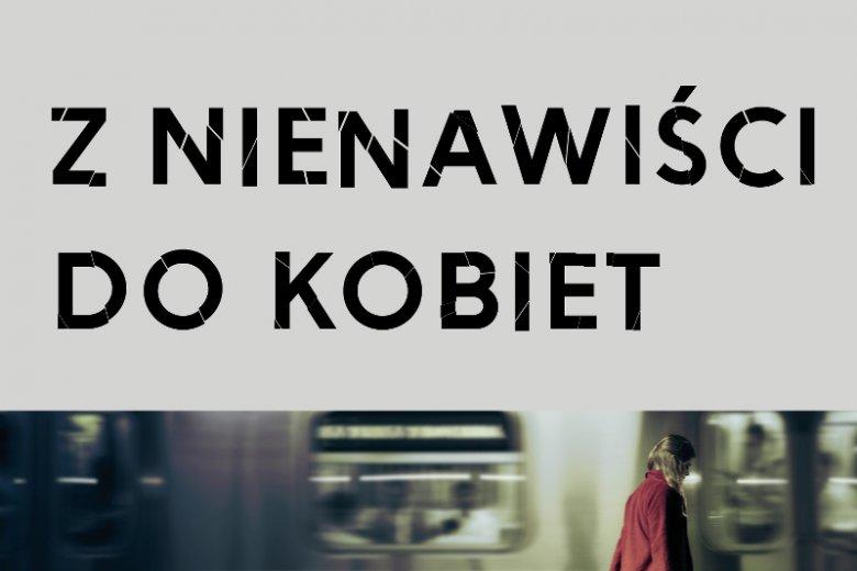 """Książka Justyny Kopińskiej """"Z nienawiści do kobiet"""""""