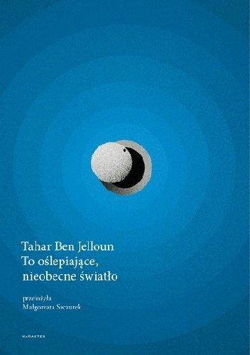 Tahar Ben Jelloun To oślepiające, nieobecne światło