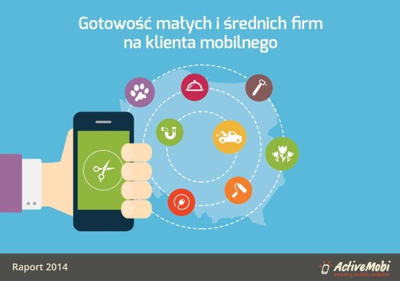"""Raport z badania """"Gotowość małych i średnich firm w Polsce  na klienta mobilnego"""" - ActiveMobi"""