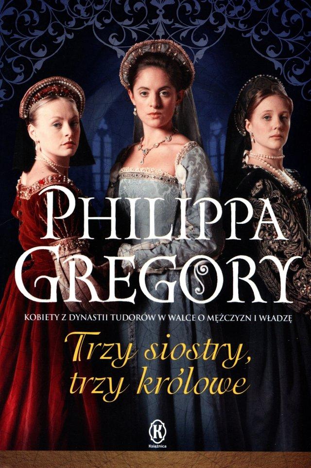 """Philippa Gregory """"Trzy siostry, trzy królowe"""""""