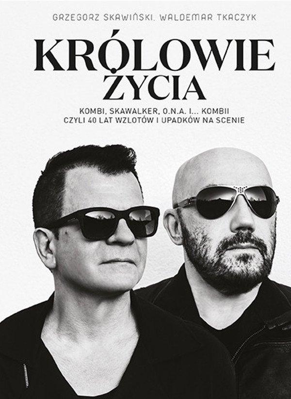 """Grzegorz Skawiński i Waldemar Tkaczyk w książce """"Królowie życia"""" opowiadają o swojej drodze, nie tylko muzycznej."""