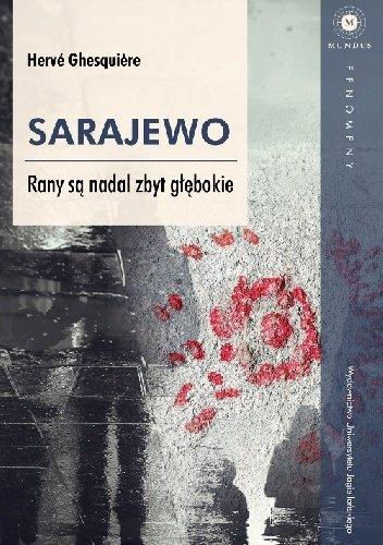 Herve Ghesquiere Sarajewo Rany są nadal zbyt głębokie