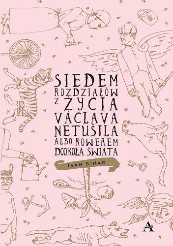Ivan Binar Siedem rozdziałów z życia Vaclava Netusila, albo rowerem dookoła świata