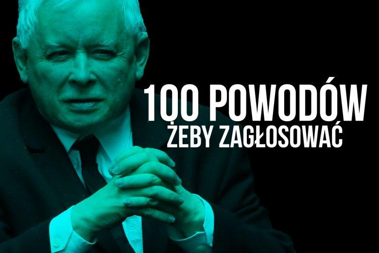 Jarosław Kaczyński i jego partia dali Polakom co najmniej 100 powodów, żeby ruszyć się z domu i spełnić obywatelski obowiązek.