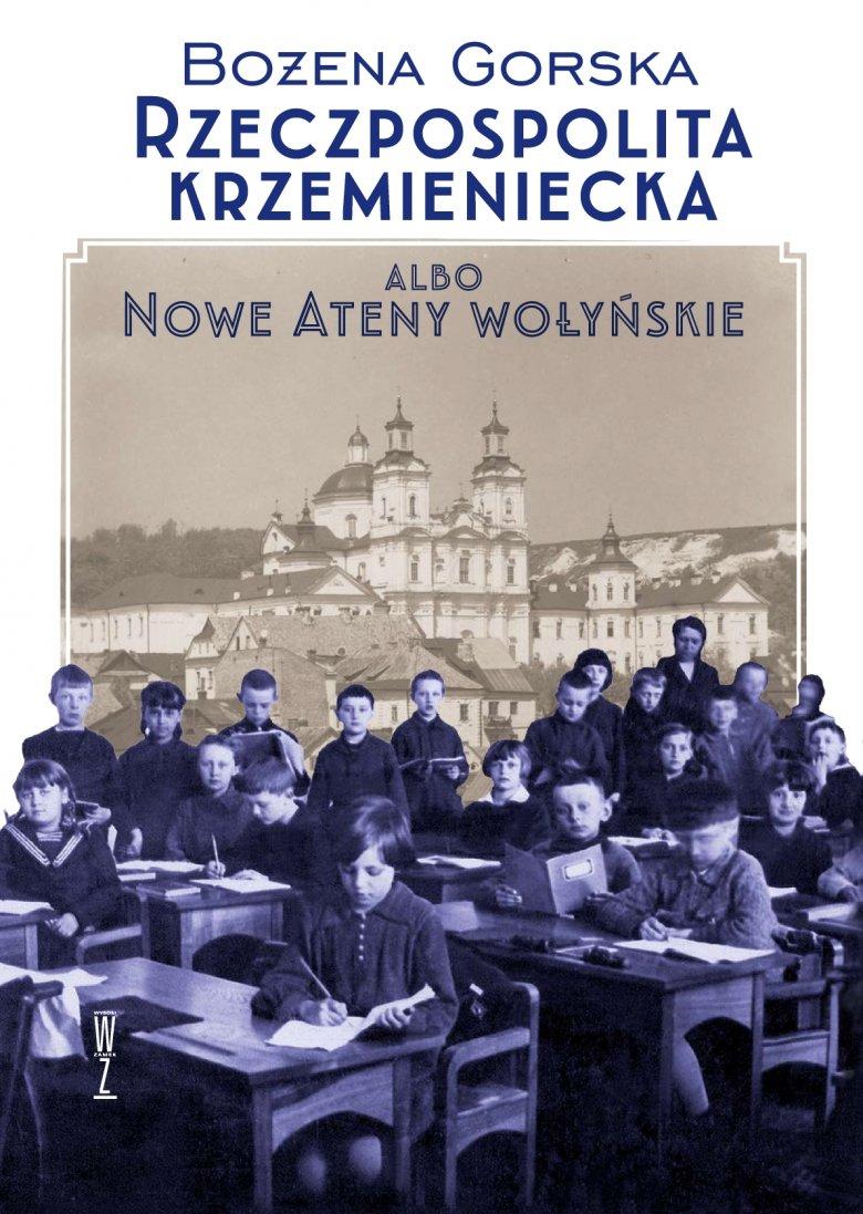 Bożena Gorska Rzeczpospolita krzemieniecka, albo nowe Ateny Wołyńskie