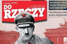 """Hitler był lewakiem – przekonują w nowym """"Do Rzeczy""""."""