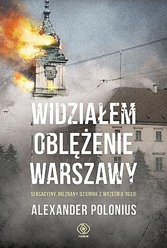 Alexander Polonius Widziałem oblężenie Warszawy