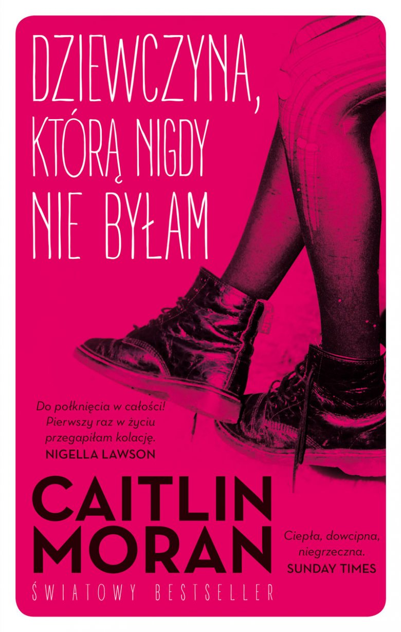 """""""Dziewczyna, którą nigdy nie byłam"""" to druga powieść Caitlin Moran, która ukazała się w Polsce."""