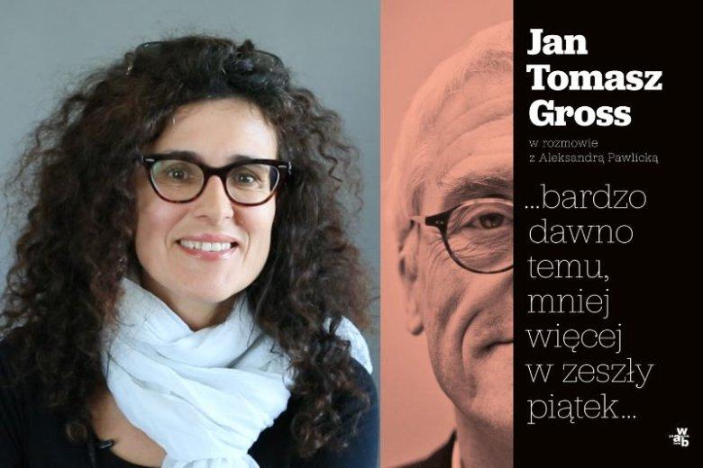 ''...bardzo dawno temu, mniej więcej w zeszły piątek…'', wywiad-rzeka Aleksandry Pawlickiej z Janem Tomaszem Grossem, ukazała się 3 października nakładem Wydawnictwa W.A.B.