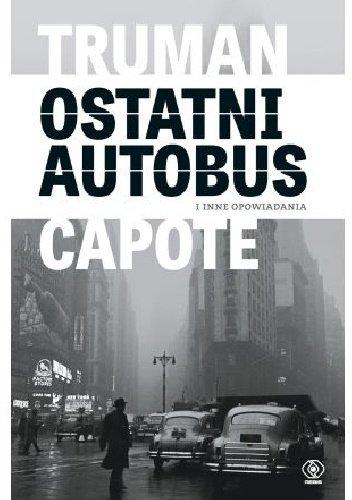 Truman Capote Ostatni autobus i inne opowiadania