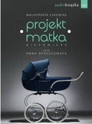 PROJEKT MATKA - M. Łukowiak, czyta: Anna Dereszowska, Producent: Świat Książki