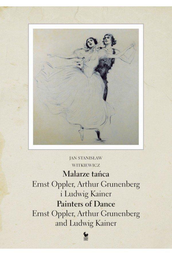 Jan Stanisław Witkiewicz Malarze tańca Ernst Oppler, Arthur Grunenberg i Ludwig Kainer