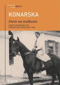 Janina Konarska Dwór na wulkanie Dziennik ziemianki z przełomu epok 1895-1920