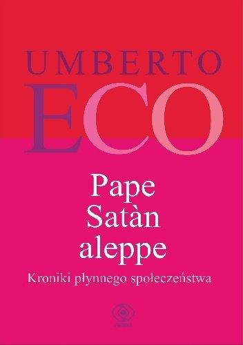 Umbeto Eco Pape Satan Aleppe Kroniki płynnego społeczeństwa