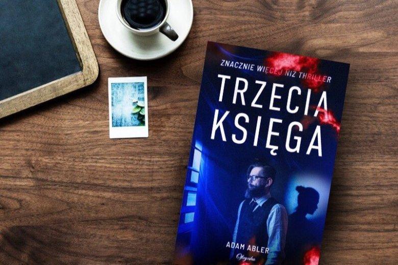"""""""Trzecia księga"""" to powieść, która łączy w sobie elementy thrillera, romansu i historii obyczajowej"""