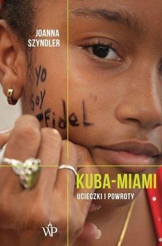 Joanna Szyndler Kuba - Miami. Ucieczki i powroty