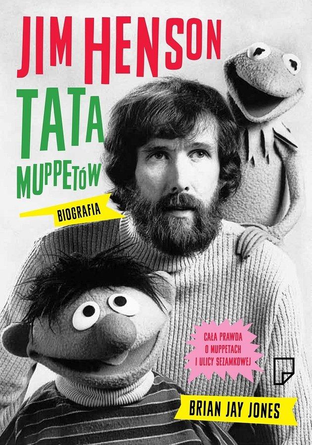 """Okładka książki pt.""""Jim Henson. Tata Muppetów - biografia"""""""