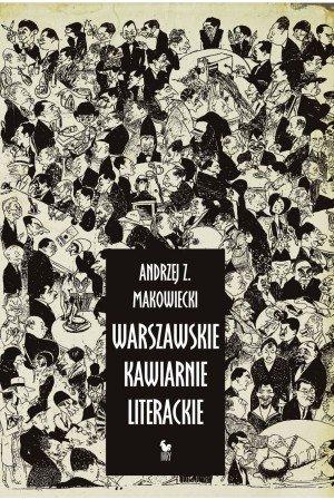 Andrzej Z. Makowiecki Warszawskie kawiarnie literackie