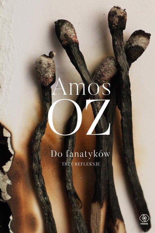 Amos Oz Do fanatyków Trzy refleksje