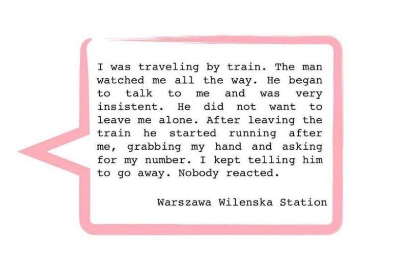 """""""Jechałam pociągiem, ten mężczyzna mnie obserwował. Zaczął do mnie mówić, był natarczywy. Nie chciał odpuścić. Gdy wysiadłam, zaczął mnie gonić, złapał za rękę i prosił o mój numer. Powtarzałam, aby dał mi spokój. Nikt nie zareagował."""""""