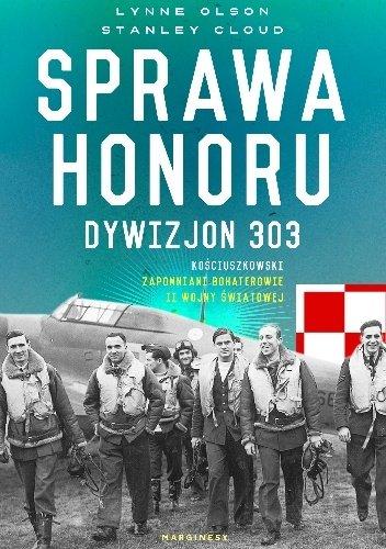 Lynne Olson, Stanley Gloud Sprawa honoru. Dywizjon 303 Kościuszkowski, zapomniani bohaterowie II wojny światowej