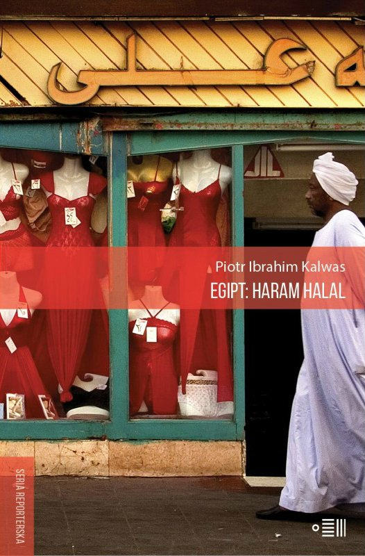 """""""Egipt: haram, halal"""" Piotr Ibrahim Kalwas, wydawnictwo Dowody na istnienie"""